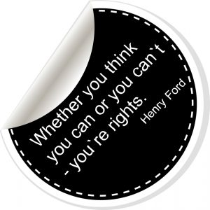 Whether your think you can or you cant youre rights.