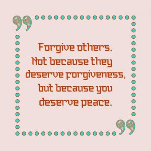 Forgive others, not because they deserve forgiveness, but because you deserve peace. Inspiring motivation quote. Vector typography poster.