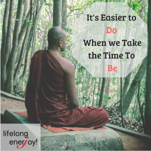It's Easier to Do When we Take the Time To Be