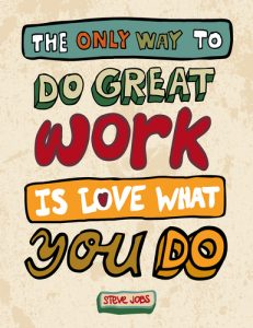 The only way to do great work is love what you do