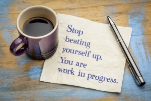Stop beating yourself up. You are work in progress.